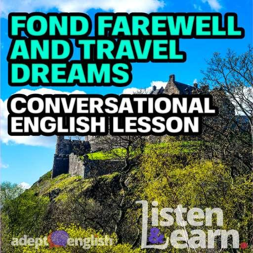 Fond Farewell And Travel Dreams Conversational English Lesson Ep 425