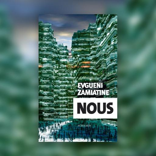 #68 « Nous », le roman qui inspira 1984 - Patrice Lajoye