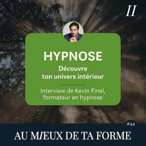 Hypnose, découvre ton univers intérieur - Interview de Kevin Finel, formateur en hypnose