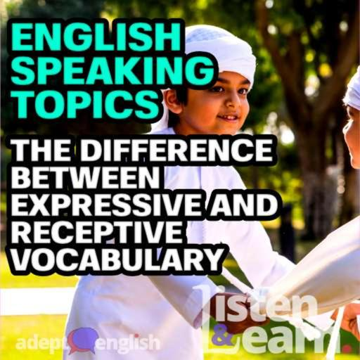 English Speaking Topics The Difference Between Expressive And Receptive Vocabulary Ep 433