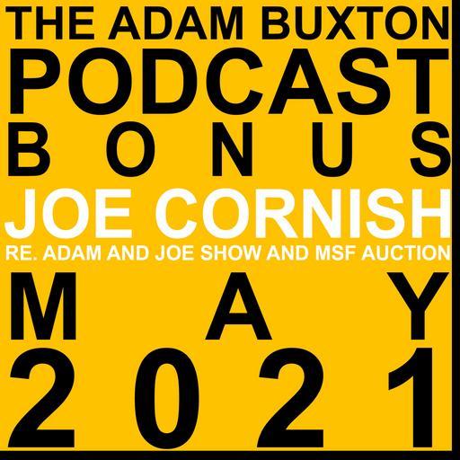 BONUS - JOE CORNISH RE. ADAM AND JOE AND MSF AUCTION