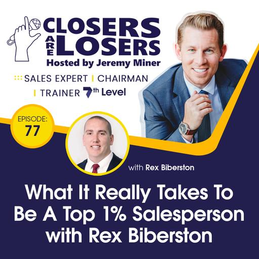 What It Really Takes To Be A Top 1% Salesperson With Rex Biberston