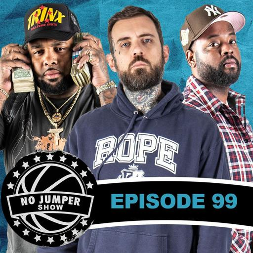 The No Jumper Show Ep. 99