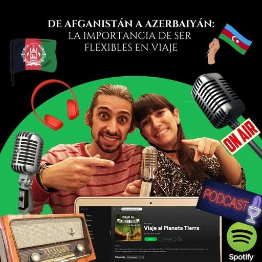 #47 De Afganistán a Azerbaiyán: la importancia de ser flexibles en viaje