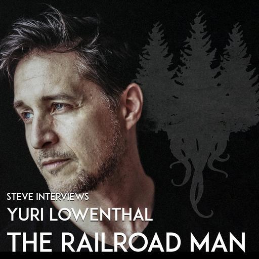 BONUS: Steve Interviews the Railroad Man Yuri Lowenthal