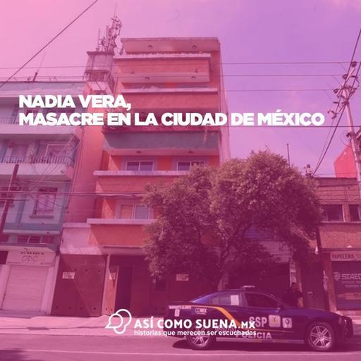 Nadia Vera, masacre en la Ciudad de México