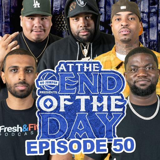 At The End of The Day Ep. 50 w/ Special Guests Fresh & Fit