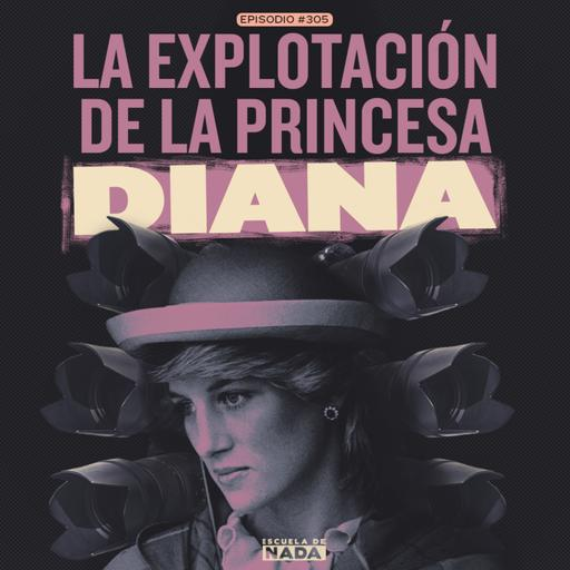 EP #305 - La explotación de la Princesa Diana