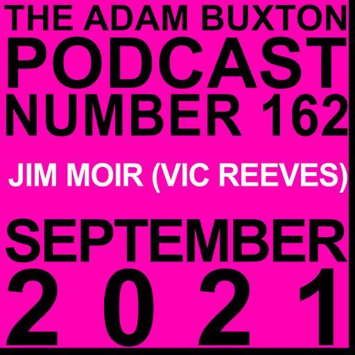 EP.162 - JIM MOIR (AKA VIC REEVES)