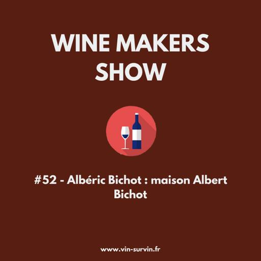 #52 - Albéric Bichot : maison Albert Bichot