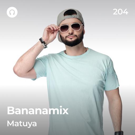 DJ MATUYA - BANANAMIX #204