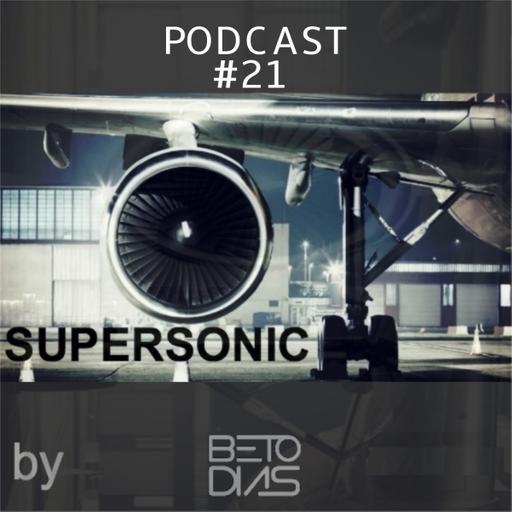 PODCAST SUPERSONIC #21 by DJ BETO DIAS