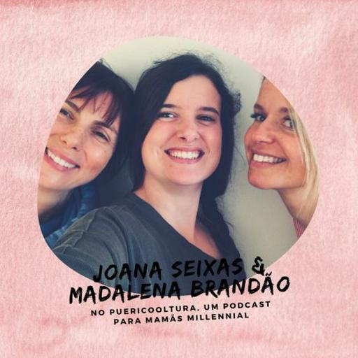 Puericooltura 013: Maternidade e sustentabilidade com Joana Seixas e Madalena Brandão