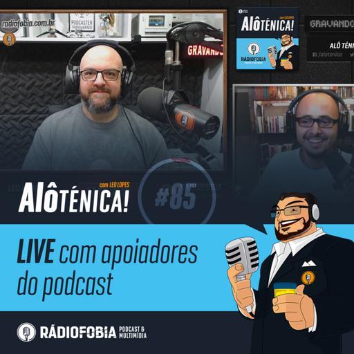 Alô Ténica! #85 – LIVE com apoiadores do podcast