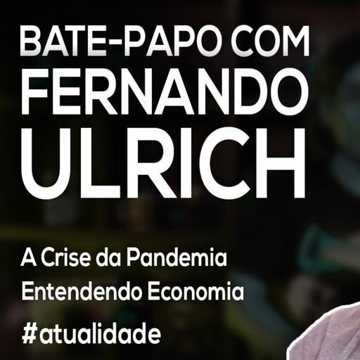 Bate-Papo com Fernando Ulrich   Entendendo Economia