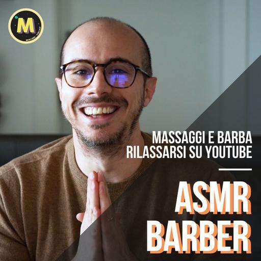 #16 - Massaggi e barba, rilassarsi su YouTube   con Massimo di ASMR Barber