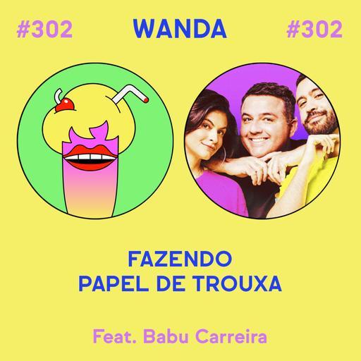#302 - Fazendo papel de trouxa (feat. Babu Carreira)