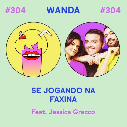#304 - Se jogando na faxina (feat. Jessica Grecco)