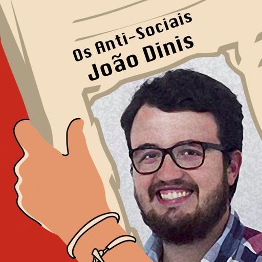 João Dinis - Estratega de Comunicação - Ep. 105 | Os Anti-Sociais