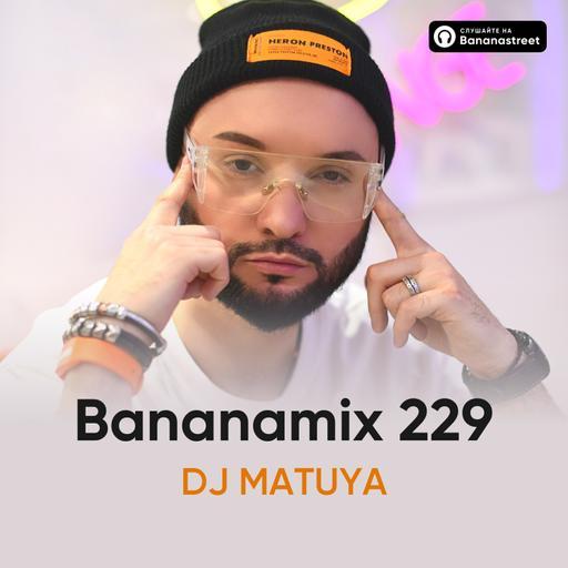 DJ MATUYA - BANANAMIX #229