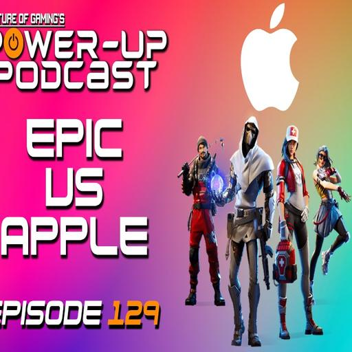 Halo Infinite Delayed - Epic Games VS Apple | Power Up Podcast #129