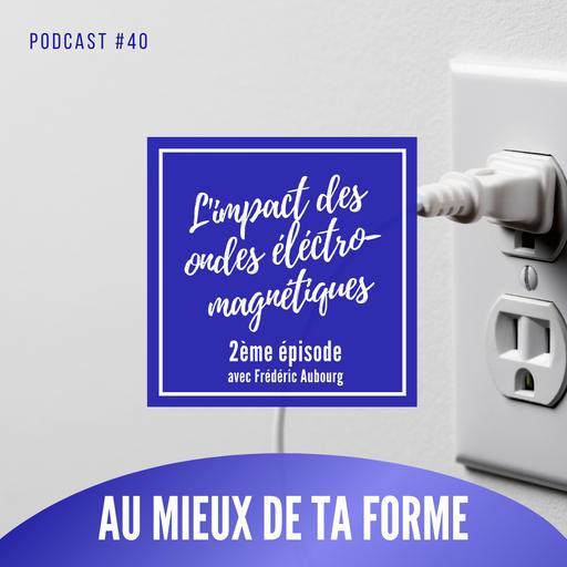 L'impact des ondes électromagnétiques basses fréquences - épisode 2 - Interview de Frédéric Aubourg