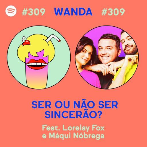 #309 - Ser ou não ser sincerão? (feat. Lorelay Fox e Maqui Nóbrega)