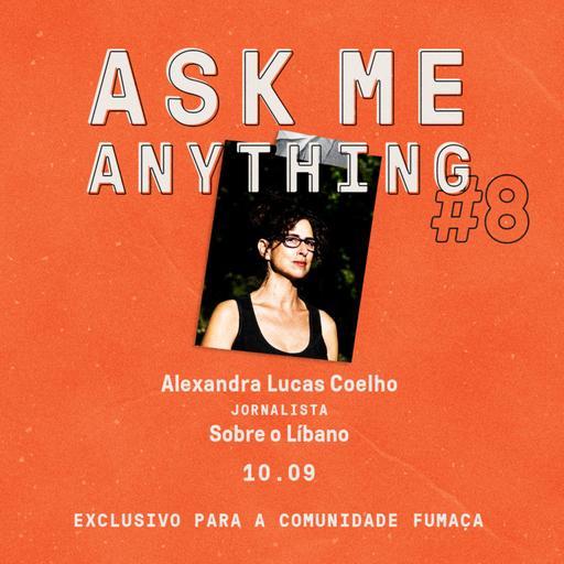 Alexandra Lucas Coelho sobre o Líbano (Ask Me Anything Fumaça)