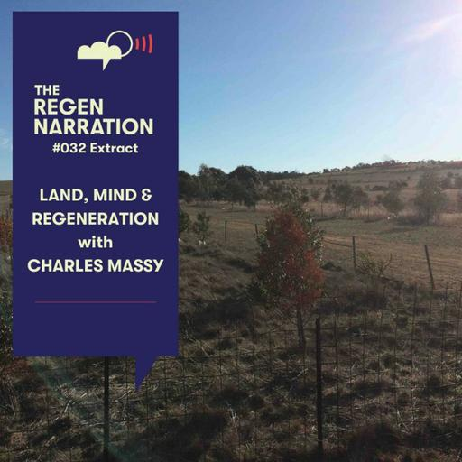 32 Extract. Land, Mind & Regeneration, with Charles Massy