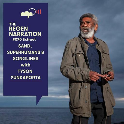 70 Extract. Sand, Superhumans & Songlines, with Tyson Yunkaporta