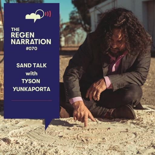 70. Sand Talk: Indigenous thinking, saving the world & living creation, with Tyson Yunkaporta