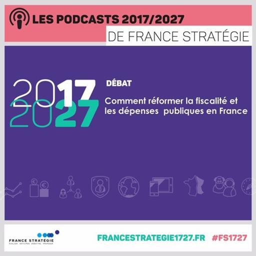 Les podcasts 2017/2027 : Comment réformer la fiscalité et les dépenses publiques en France