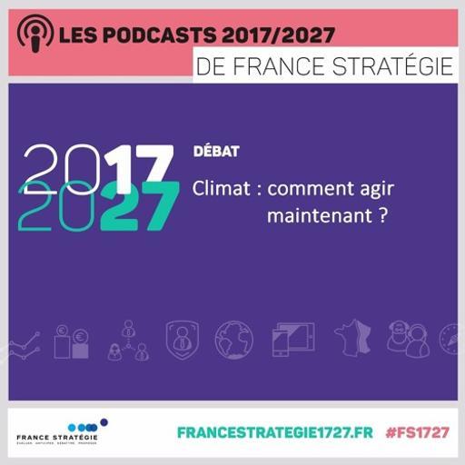 Les podcasts 2017/2027 : Climat, comment agir maintenant