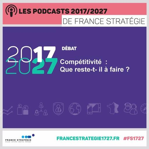 Les podcasts 2017/2027 : Compétitivité - Que reste-t- il à faire ?