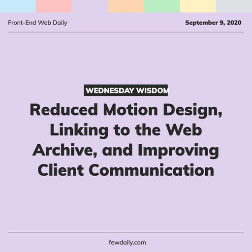 Wednesday Wisdom | Reduced Motion Design, Linking to the Web Archive, and Improving Client Communication