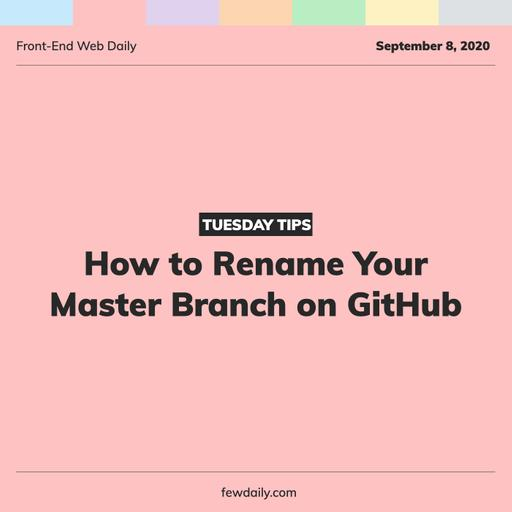 Tuesday Tips | How to Rename Your Master Branch on GitHub