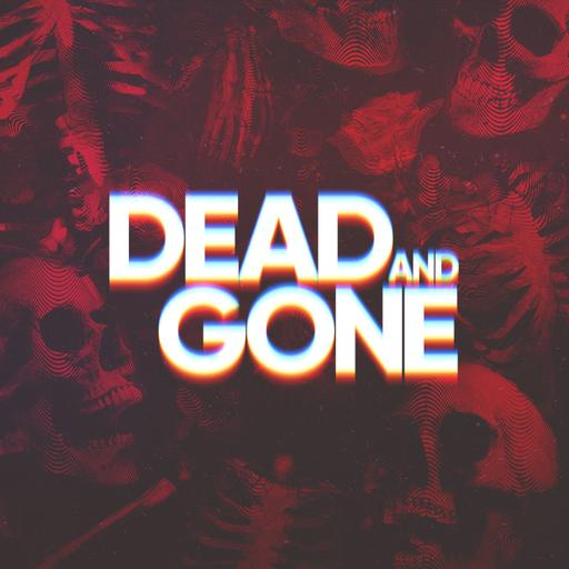 Introducing Dead and Gone