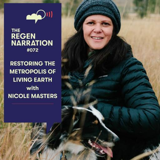 72. Restoring the Metropolis of Living Earth: From chemical to nature's paradigm with Nicole Masters
