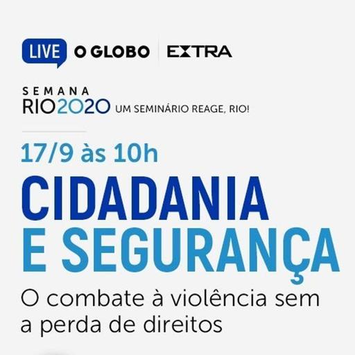 Rio 2020: Cidadania e Segurança - O combate à violência sem a perda de direitos