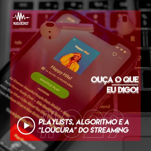 """OUÇA O QUE EU DIGO #029: playlists, algoritmo e a """"loucura"""" do streaming"""