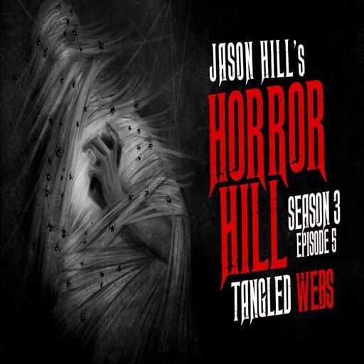"""5: S3E05 – """"Tangled Webs"""" – Horror Hill"""