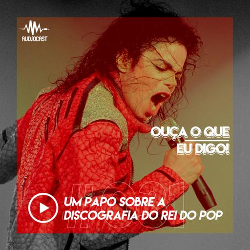 OUÇA O QUE EU DIGO #031: um papo sobre a discografia do Rei do Pop