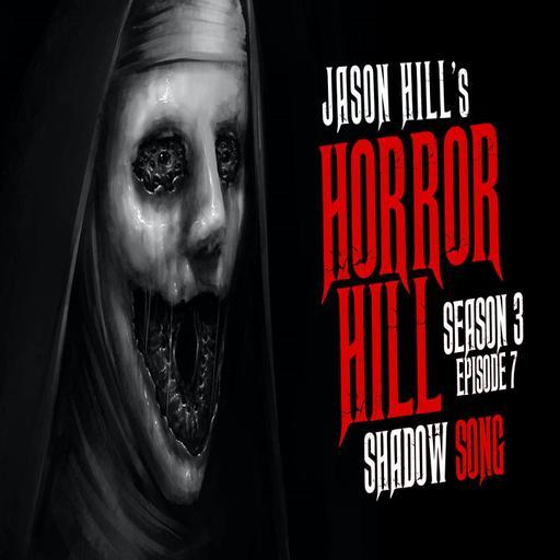 "7: S3E07 – ""Shadow Song"" – Horror Hill"