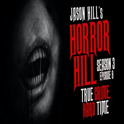 "8: S3E08 – ""True Crime, Hard Time"" – Horror Hill"
