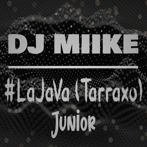 #LaJava [Tarraxo] - Junior X Miike (Extended°)