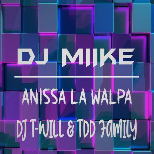DJ MIIKE X DJ T-WILL & TDD FAMILY - ANISSA LA WALPA (REWORK)