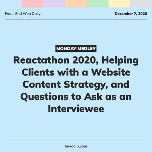 Monday Medley | Reactathon 2020, Helping Clients with a Website Content Strategy, and Questions to Ask as an Interviewee