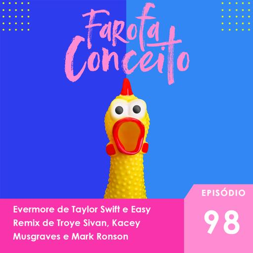 #98 - Evermore de Taylor Swift e Easy Remix de Troye Sivan, Kacey Musgraves e Mark Ronson
