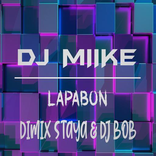 DJ MIIKE X DIMIX STAYA & DJ BOB - LAPABON !!!! (MAXII)