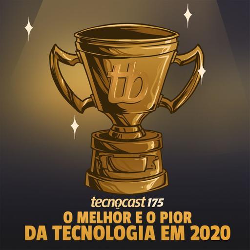 175 – O melhor e o pior da tecnologia em 2020